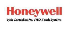 Chicagoland Dealer - Honeywell Lyric Controllers Vs LYNX Touch Systems